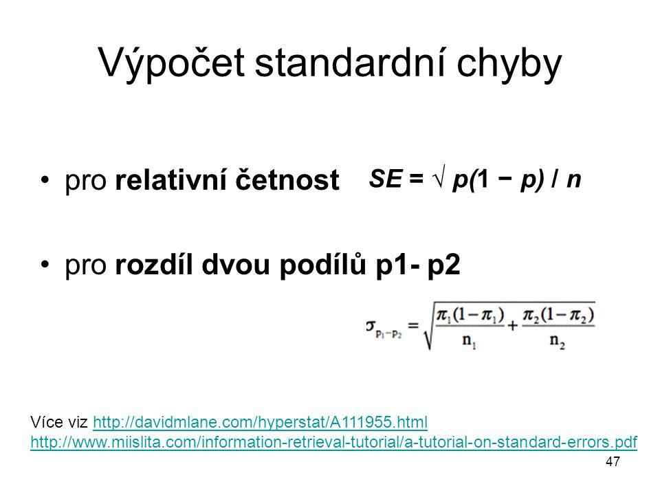 47 Výpočet standardní chyby pro relativní četnost pro rozdíl dvou podílů p1- p2 SE = √ p(1 − p) / n Více viz http://davidmlane.com/hyperstat/A111955.h