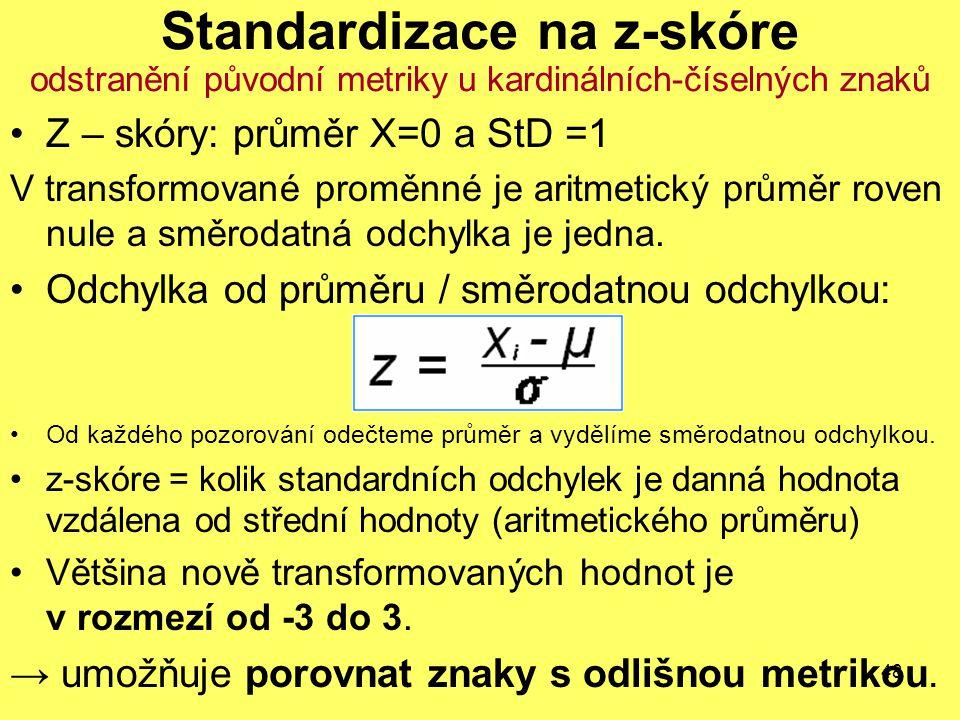 48 Standardizace na z-skóre odstranění původní metriky u kardinálních-číselných znaků Z – skóry: průměr X=0 a StD =1 V transformované proměnné je arit
