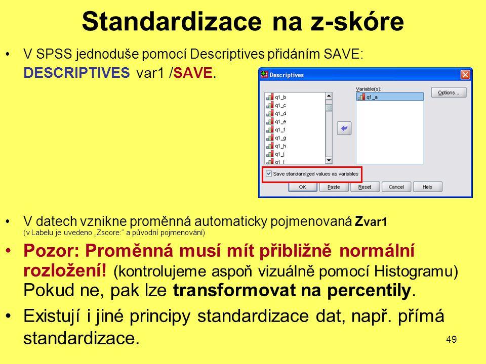 49 V SPSS jednoduše pomocí Descriptives přidáním SAVE: DESCRIPTIVES var1 /SAVE. V datech vznikne proměnná automaticky pojmenovaná Z var1 (v Labelu je