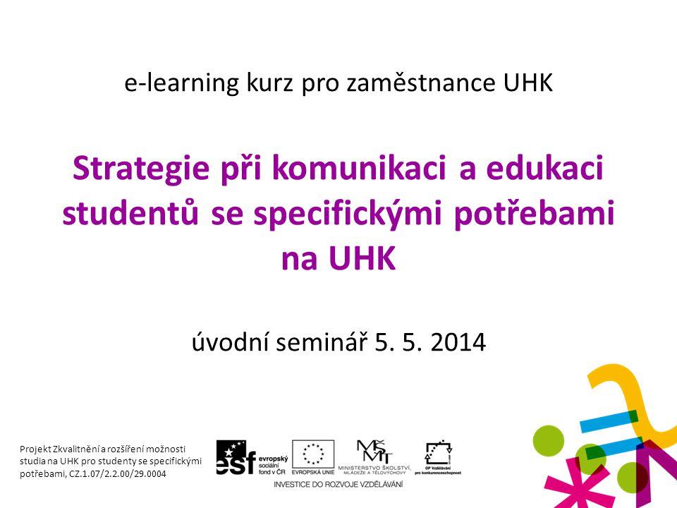 e-learning kurz pro zaměstnance UHK Strategie při komunikaci a edukaci studentů se specifickými potřebami na UHK úvodní seminář 5. 5. 2014 Projekt Zkv