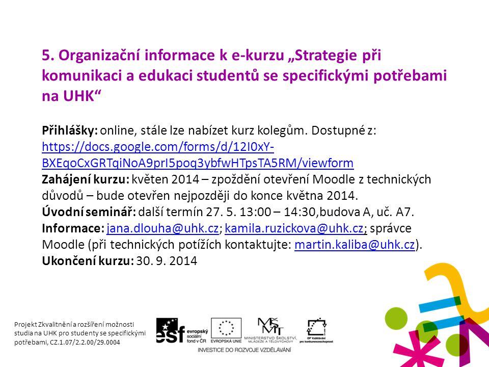 """5. Organizační informace k e-kurzu """"Strategie při komunikaci a edukaci studentů se specifickými potřebami na UHK"""" Přihlášky: online, stále lze nabízet"""