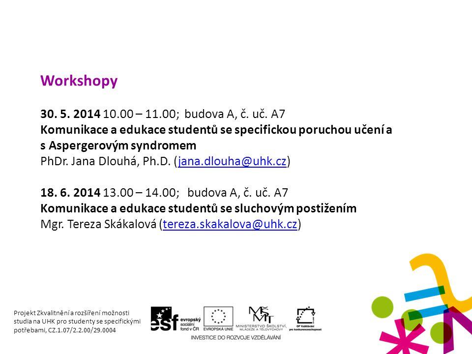 Workshopy 30. 5. 2014 10.00 – 11.00; budova A, č. uč. A7 Komunikace a edukace studentů se specifickou poruchou učení a s Aspergerovým syndromem PhDr.