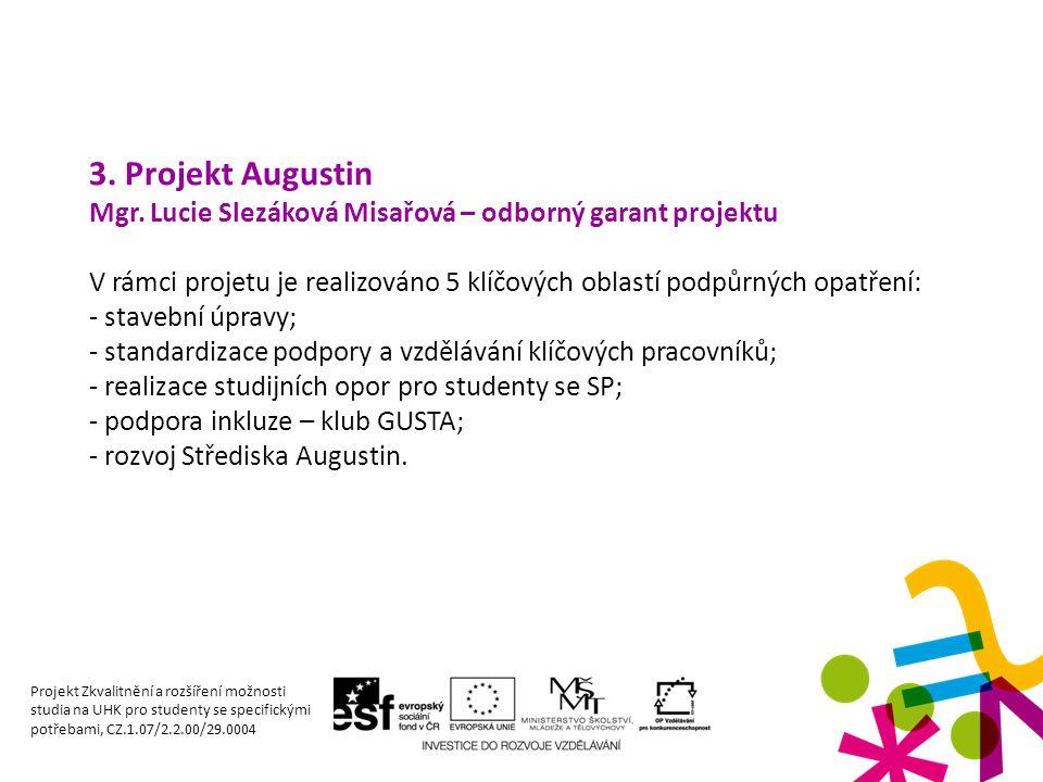3. Projekt Augustin Mgr. Lucie Slezáková Misařová – odborný garant projektu V rámci projetu je realizováno 5 klíčových oblastí podpůrných opatření: -