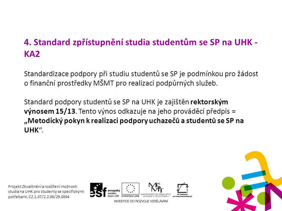 4. Standard zpřístupnění studia studentům se SP na UHK - KA2 Standardizace podpory při studiu studentů se SP je podmínkou pro žádost o finanční prostř
