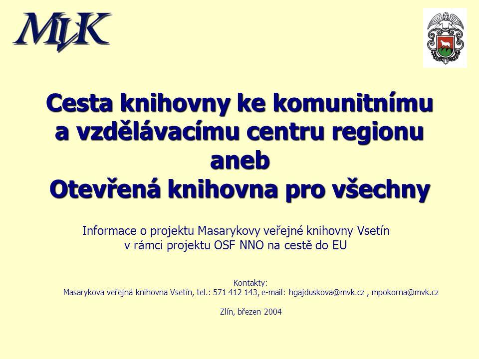 Cesta knihovny ke komunitnímu a vzdělávacímu centru regionu aneb Otevřená knihovna pro všechny Informace o projektu Masarykovy veřejné knihovny Vsetín
