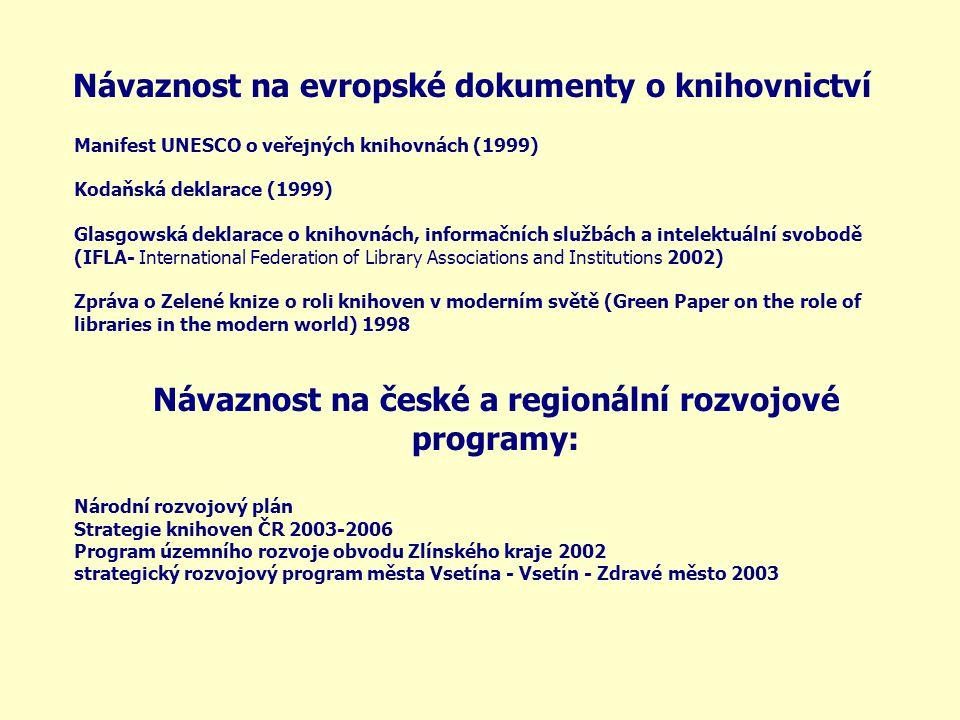 Návaznost na evropské dokumenty o knihovnictví Manifest UNESCO o veřejných knihovnách (1999) Kodaňská deklarace (1999) Glasgowská deklarace o knihovná