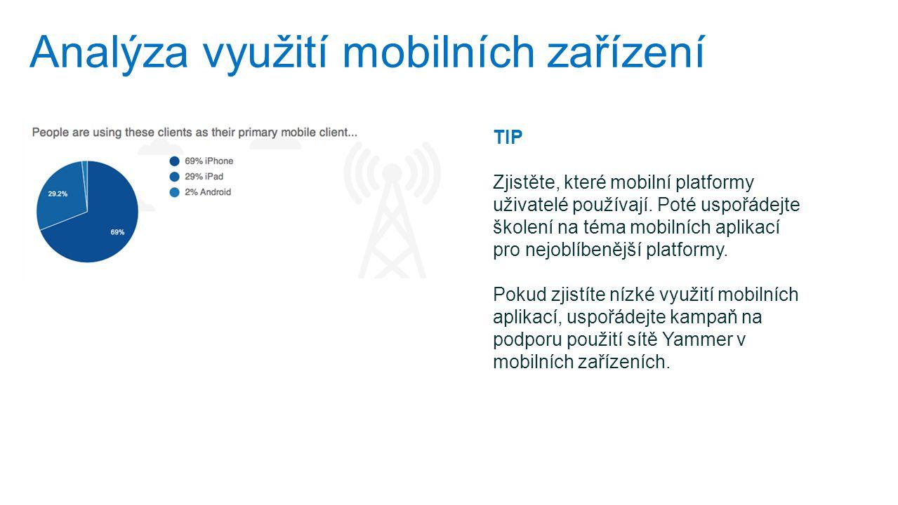 Analýza využití mobilních zařízení TIP Zjistěte, které mobilní platformy uživatelé používají. Poté uspořádejte školení na téma mobilních aplikací pro