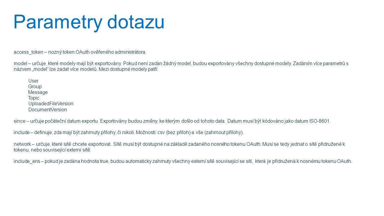 Parametry dotazu access_token – nozný token OAuth ověřeného administrátora. model – určuje, které modely mají být exportovány. Pokud není zadán žádný