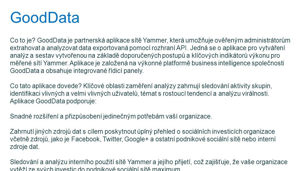 GoodData Co to je? GoodData je partnerská aplikace sítě Yammer, která umožňuje ověřeným administrátorům extrahovat a analyzovat data exportovaná pomoc