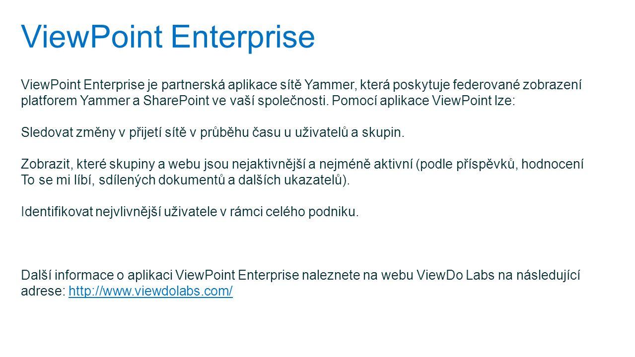 ViewPoint Enterprise ViewPoint Enterprise je partnerská aplikace sítě Yammer, která poskytuje federované zobrazení platforem Yammer a SharePoint ve va