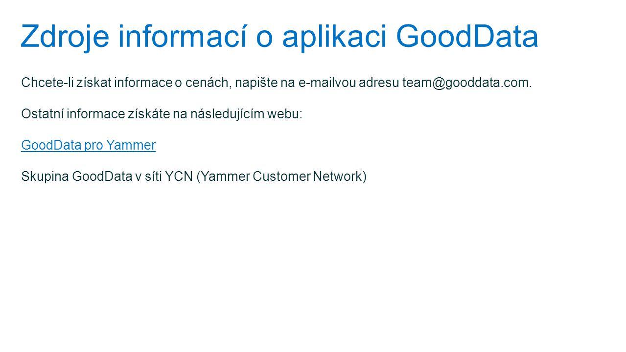 Zdroje informací o aplikaci GoodData Chcete-li získat informace o cenách, napište na e-mailvou adresu team@gooddata.com. Ostatní informace získáte na