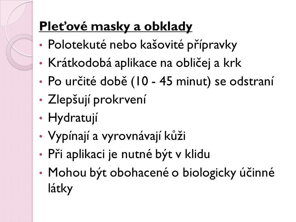 Pleťové masky a obklady Polotekuté nebo kašovité přípravky Krátkodobá aplikace na obličej a krk Po určité době (10 - 45 minut) se odstraní Zlepšují pr