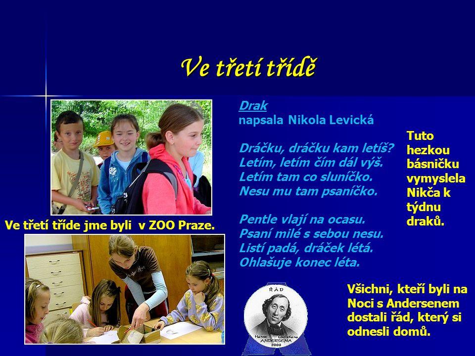 Ve třetí třídě Ve třetí tříde jme byli v ZOO Praze. Všichni, kteří byli na Noci s Andersenem dostali řád, který si odnesli domů. Drak napsala Nikola L