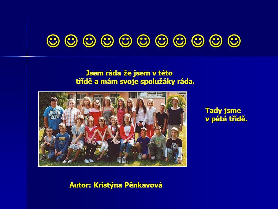 Jsem ráda že jsem v této třídě a mám svoje spolužáky ráda. Tady jsme v páté třídě. Autor: Kristýna Pěnkavová