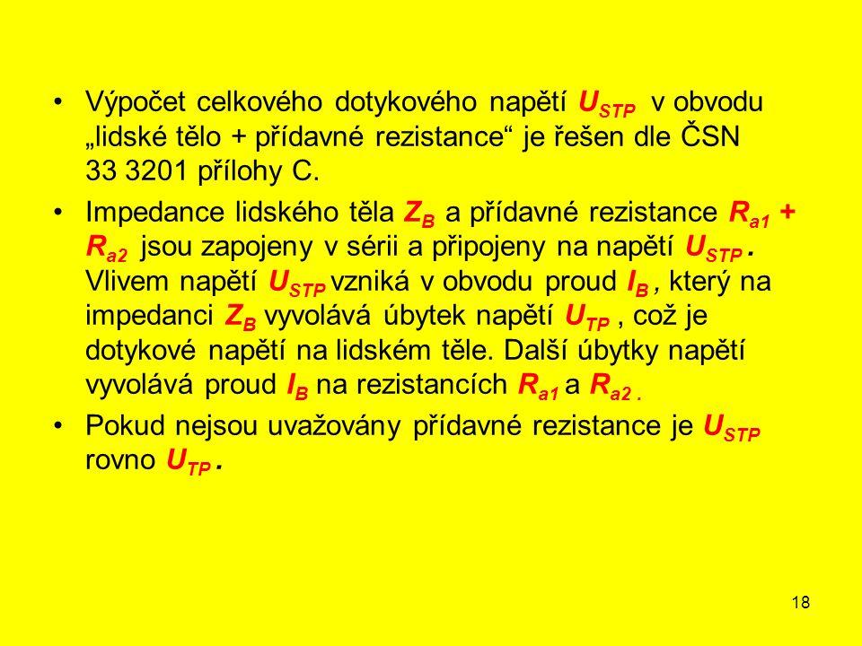 """18 Výpočet celkového dotykového napětí U STP v obvodu """"lidské tělo + přídavné rezistance"""" je řešen dle ČSN 33 3201 přílohy C. Impedance lidského těla"""