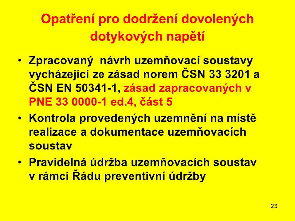 23 Opatření pro dodržení dovolených dotykových napětí Zpracovaný návrh uzemňovací soustavy vycházející ze zásad norem ČSN 33 3201 a ČSN EN 50341-1, zá