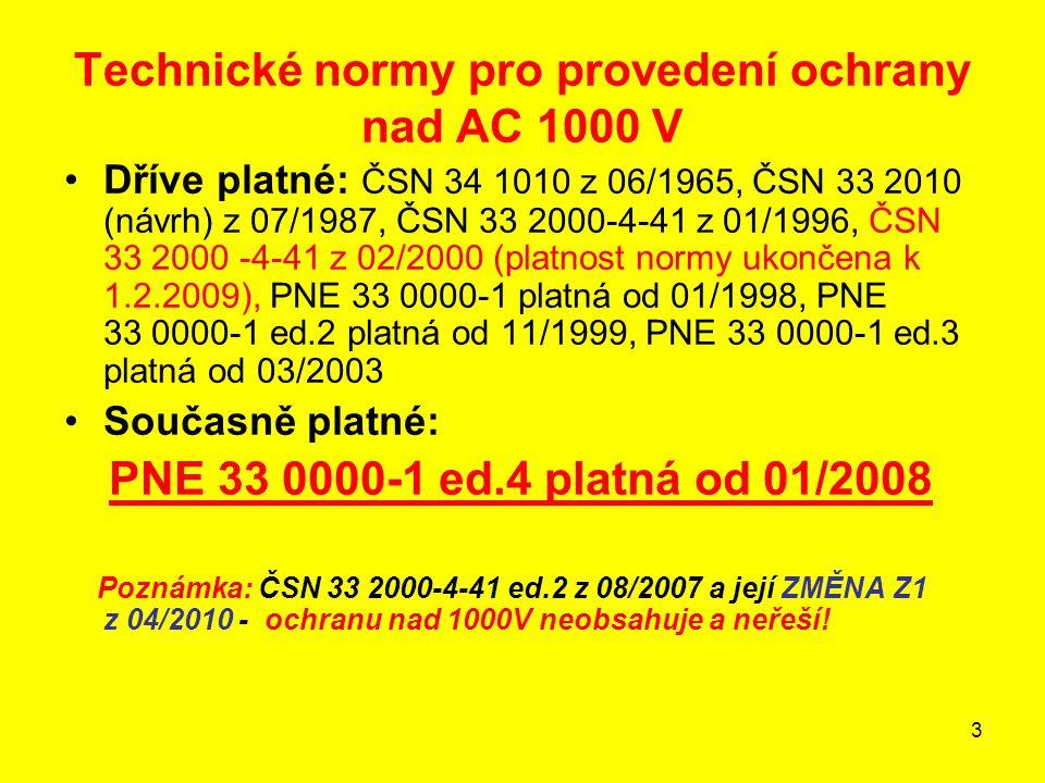 3 Technické normy pro provedení ochrany nad AC 1000 V Dříve platné: ČSN 34 1010 z 06/1965, ČSN 33 2010 (návrh) z 07/1987, ČSN 33 2000-4-41 z 01/1996,