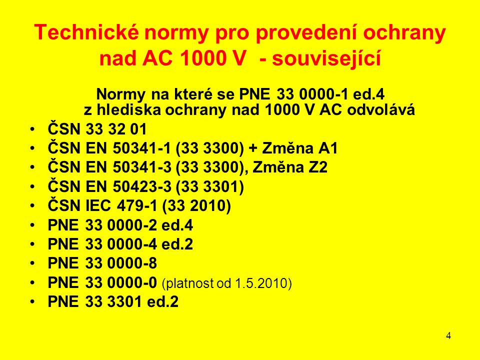 4 Technické normy pro provedení ochrany nad AC 1000 V - související Normy na které se PNE 33 0000-1 ed.4 z hlediska ochrany nad 1000 V AC odvolává ČSN