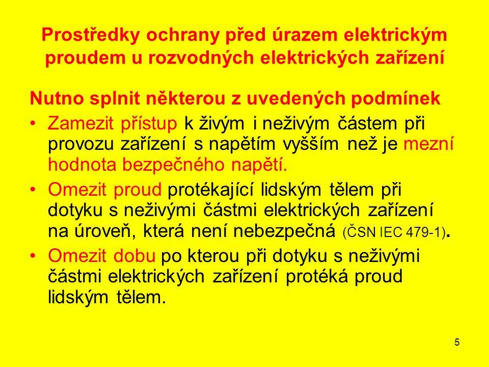 5 Prostředky ochrany před úrazem elektrickým proudem u rozvodných elektrických zařízení Nutno splnit některou z uvedených podmínek Zamezit přístup k ž