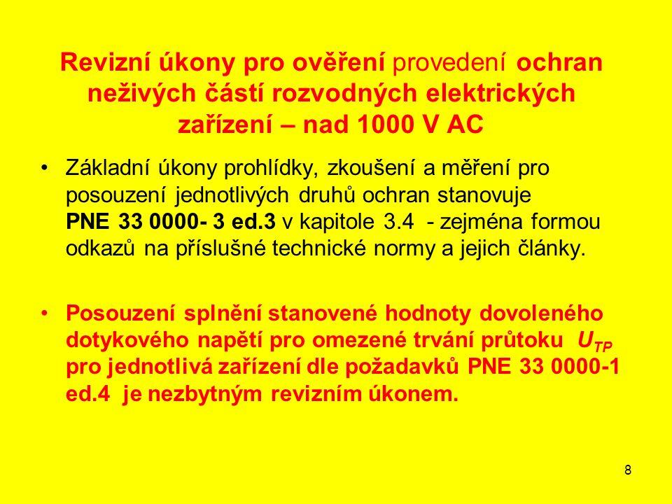 9 Dovolené dotykové napětí U TP (napětí na lidském těle, které nesmí být překročeno) Dovolená dotyková napětí U TP pro omezené trvání průtoku proudu u elektrických zařízeních nad 1000 V AC na neživých částech zařízení závisí na velikosti nebezpečí úrazu v konkrétním prostoru a čase trvání poruch zařízení.