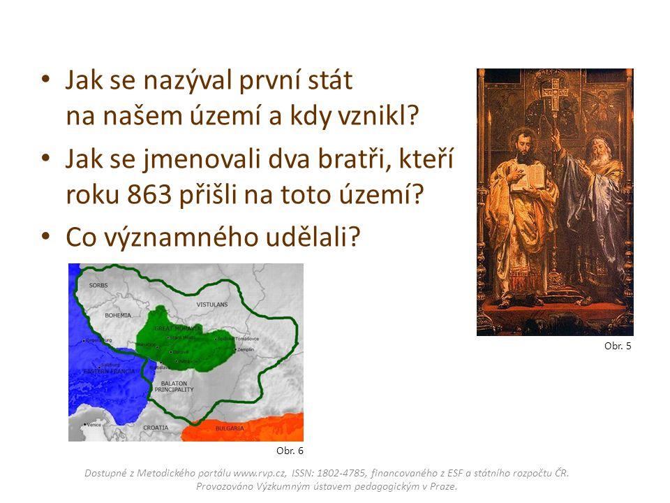 Obr. 6 Jak se nazýval první stát na našem území a kdy vznikl? Jak se jmenovali dva bratři, kteří roku 863 přišli na toto území? Co významného udělali?