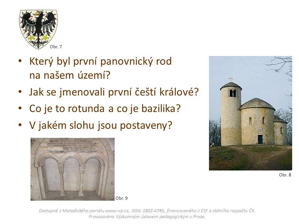 Který byl první panovnický rod na našem území? Jak se jmenovali první čeští králové? Co je to rotunda a co je bazilika? V jakém slohu jsou postaveny?