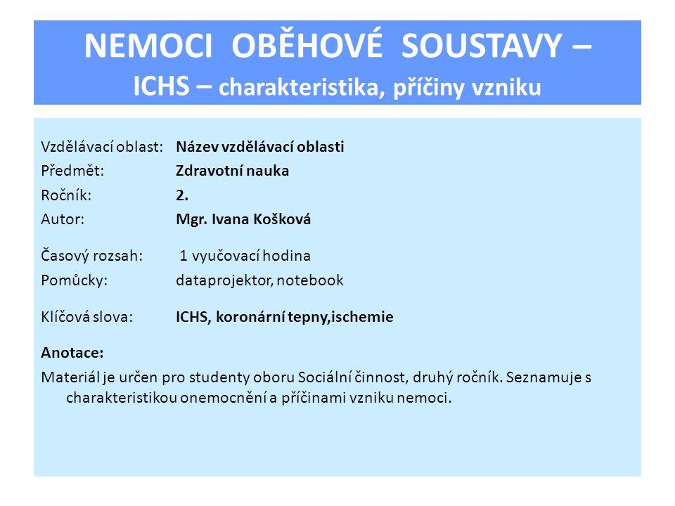 NEMOCI OBĚHOVÉ SOUSTAVY – ICHS – charakteristika, příčiny vzniku Vzdělávací oblast:Název vzdělávací oblasti Předmět:Zdravotní nauka Ročník:2. Autor:Mg