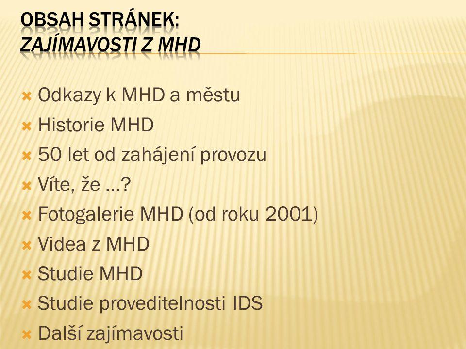  Odkazy k MHD a městu  Historie MHD  50 let od zahájení provozu  Víte, že ….