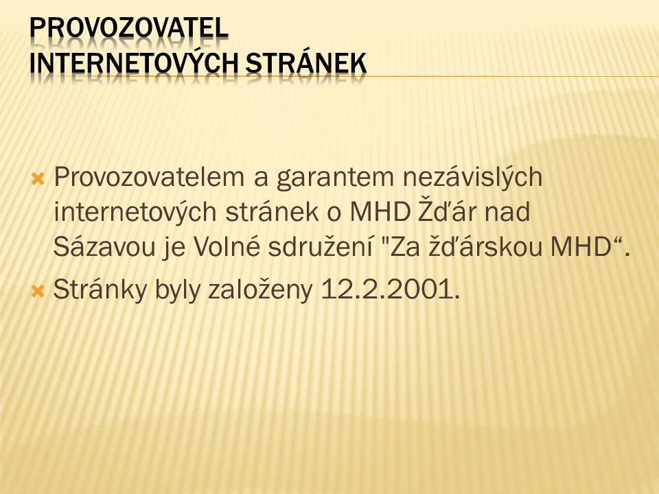  Provozovatelem a garantem nezávislých internetových stránek o MHD Žďár nad Sázavou je Volné sdružení Za žďárskou MHD .
