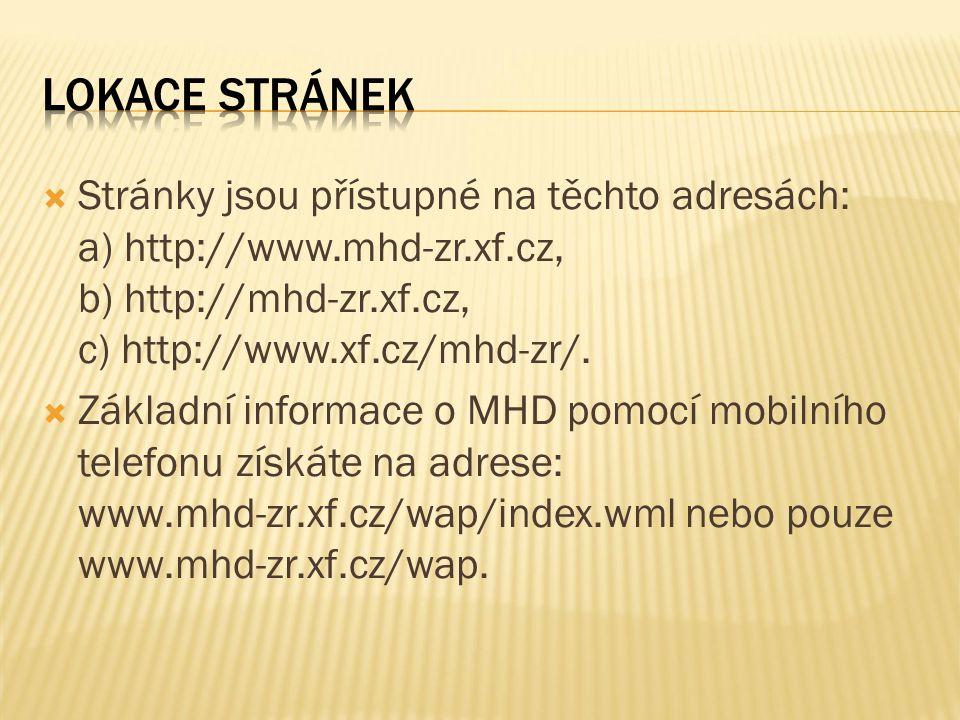  Stránky jsou přístupné na těchto adresách: a) http://www.mhd-zr.xf.cz, b) http://mhd-zr.xf.cz, c) http://www.xf.cz/mhd-zr/.