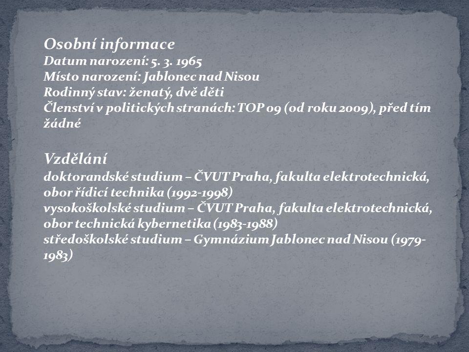 Osobní informace Datum narození: 5. 3. 1965 Místo narození: Jablonec nad Nisou Rodinný stav: ženatý, dvě děti Členství v politických stranách: TOP 09