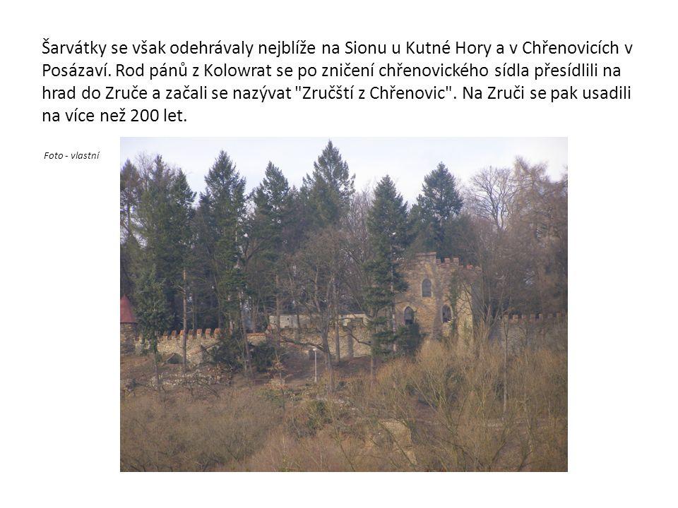 Šarvátky se však odehrávaly nejblíže na Sionu u Kutné Hory a v Chřenovicích v Posázaví. Rod pánů z Kolowrat se po zničení chřenovického sídla přesídli