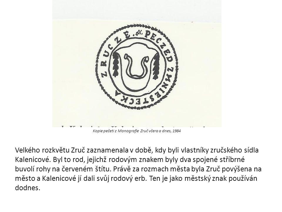 Kopie pečeti z Monografie Zruč včera a dnes, 1984 Velkého rozkvětu Zruč zaznamenala v době, kdy byli vlastníky zručského sídla Kalenicové. Byl to rod,