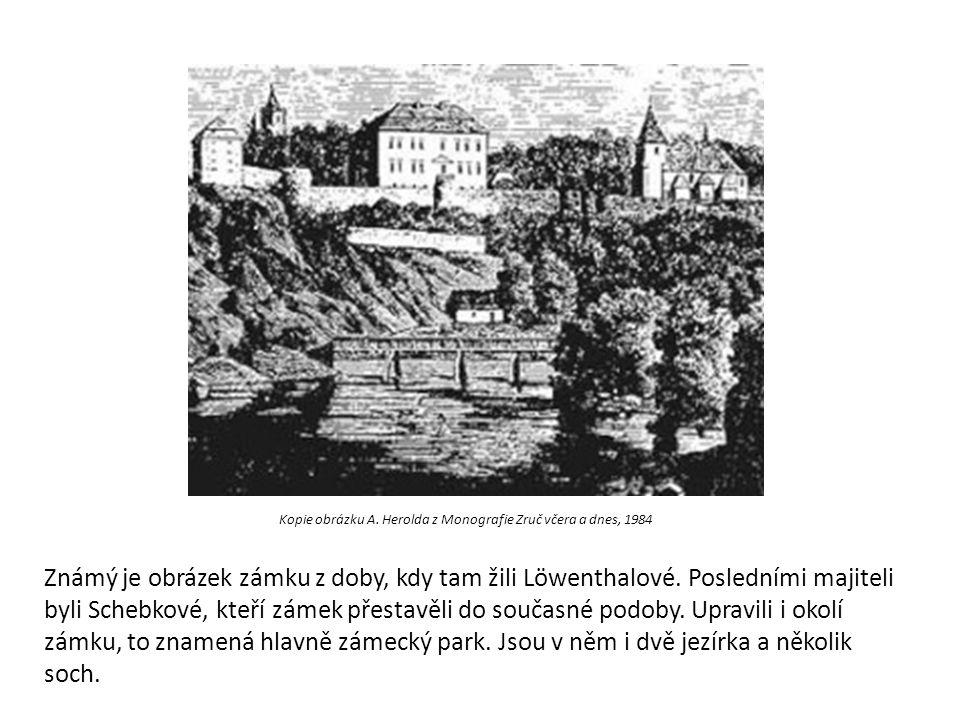 Kopie obrázku A. Herolda z Monografie Zruč včera a dnes, 1984 Známý je obrázek zámku z doby, kdy tam žili Löwenthalové. Posledními majiteli byli Scheb