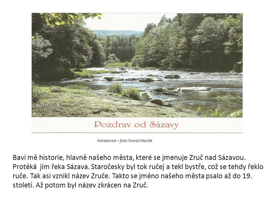 Pohlednice – foto Tomáš Maršík Baví mě historie, hlavně našeho města, které se jmenuje Zruč nad Sázavou. Protéká jím řeka Sázava. Staročesky byl tok r