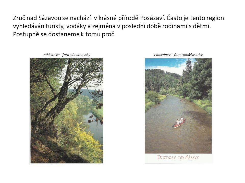Zruč nad Sázavou se nachází v krásné přírodě Posázaví. Často je tento region vyhledáván turisty, vodáky a zejména v poslední době rodinami s dětmi. Po