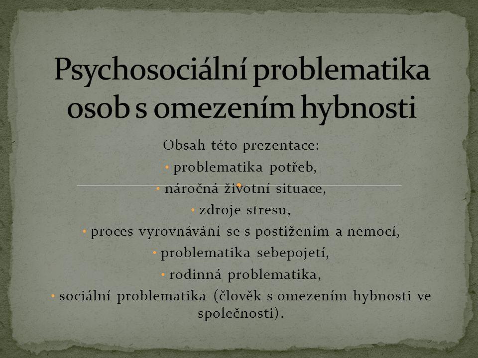 V psychosociální problematice omezení hybnosti se obtížněji než v jiných oblastech činí obecné závěry.