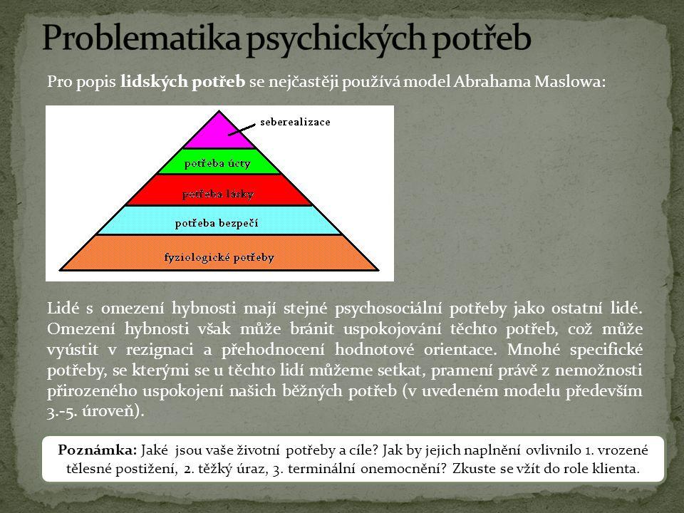 Pro popis lidských potřeb se nejčastěji používá model Abrahama Maslowa: Lidé s omezení hybnosti mají stejné psychosociální potřeby jako ostatní lidé.