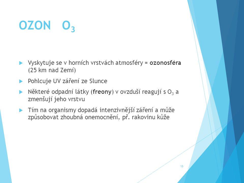 VLASTNOSTI  Modrý plyn (světle fialový)  Zapáchá  Jedovatý  Reaktivnější než O 2  Silné oxidační, desinfekční a bělící účinky O 3 → O + O 2 + 142 kJ 17