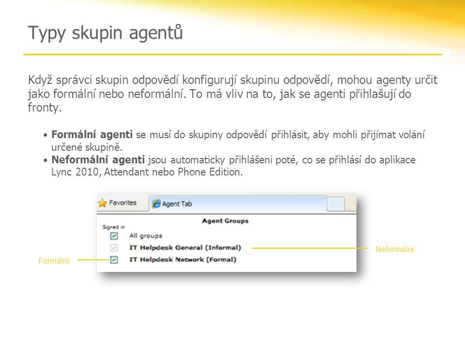 Typy skupin agentů Když správci skupin odpovědí konfigurují skupinu odpovědí, mohou agenty určit jako formální nebo neformální. To má vliv na to, jak