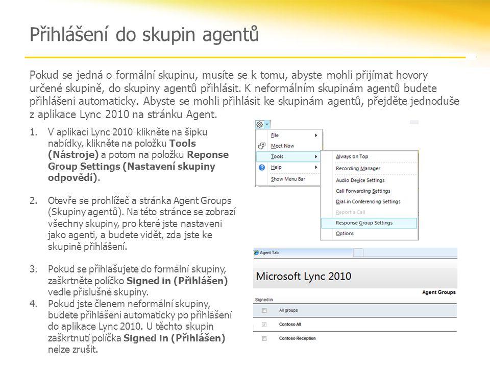 Přihlášení do skupin agentů Pokud se jedná o formální skupinu, musíte se k tomu, abyste mohli přijímat hovory určené skupině, do skupiny agentů přihlásit.