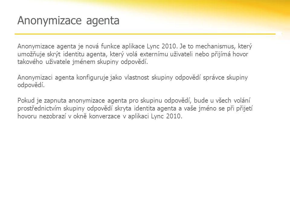 Anonymizace agenta Anonymizace agenta je nová funkce aplikace Lync 2010. Je to mechanismus, který umožňuje skrýt identitu agenta, který volá externímu