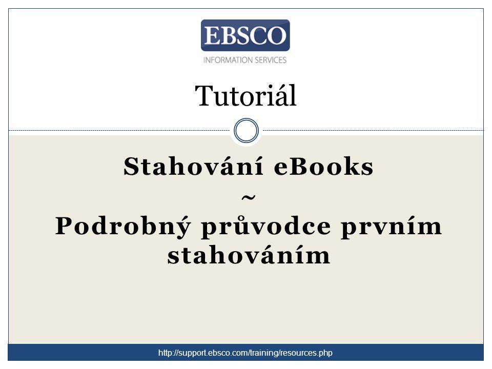 Tutoriál Stahování eBooks ~ Podrobný průvodce prvním stahováním http://support.ebsco.com/training/resources.php