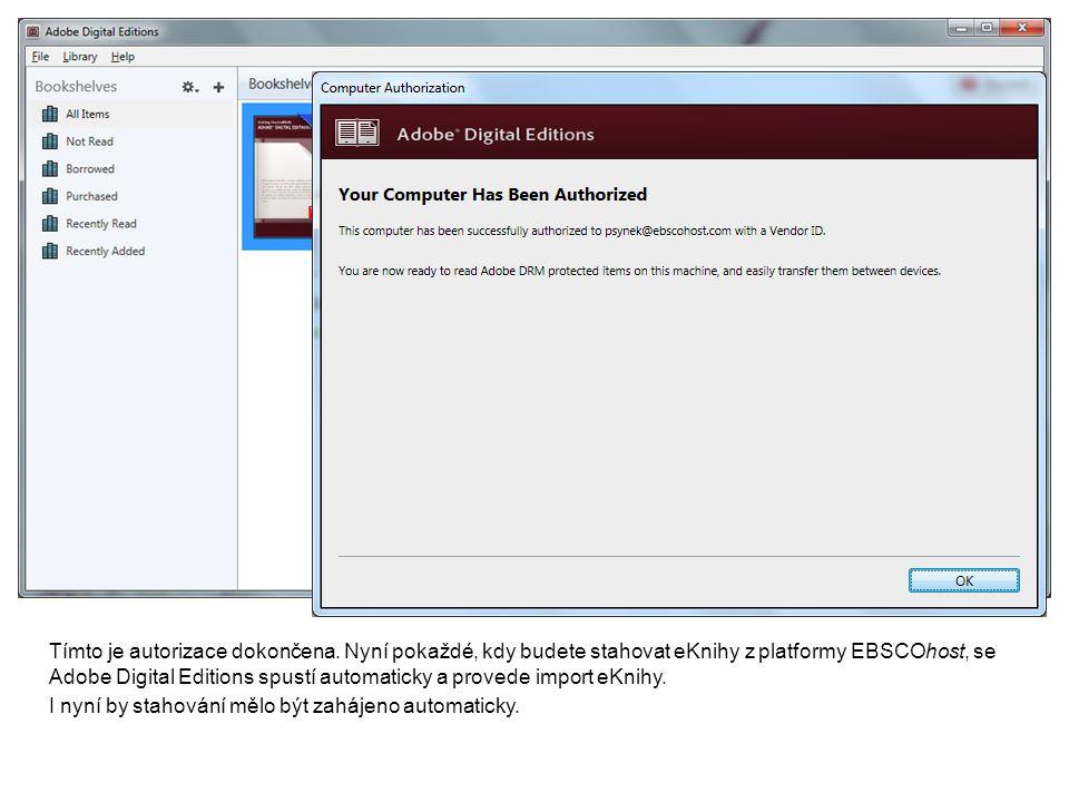 Tímto je autorizace dokončena. Nyní pokaždé, kdy budete stahovat eKnihy z platformy EBSCOhost, se Adobe Digital Editions spustí automaticky a provede