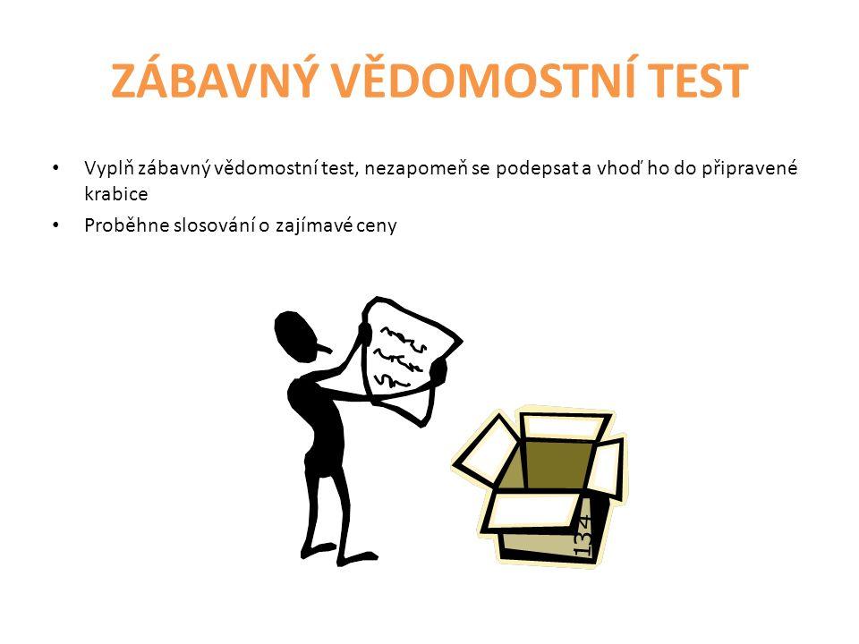ZÁBAVNÝ VĚDOMOSTNÍ TEST Vyplň zábavný vědomostní test, nezapomeň se podepsat a vhoď ho do připravené krabice Proběhne slosování o zajímavé ceny