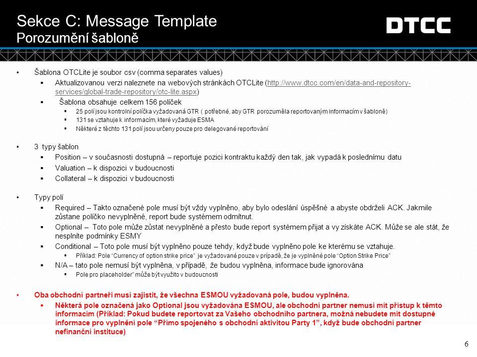 © DTCC Sekce C: Message Template Porozumění šabloně: Lifecycle Events 7 Position Message  Každá změna obchodu musí být znovu reportovaná užitím šablany pro každou změnu.