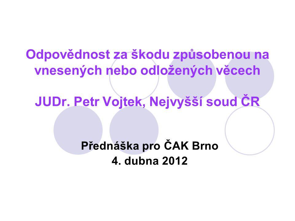 Odpovědnost za škodu způsobenou na vnesených nebo odložených věcech JUDr. Petr Vojtek, Nejvyšší soud ČR Přednáška pro ČAK Brno 4. dubna 2012