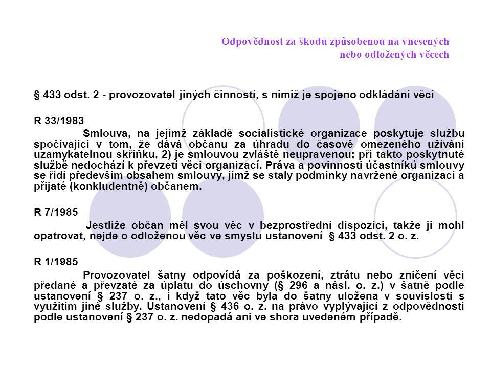 Odpovědnost za škodu způsobenou na vnesených nebo odložených věcech § 433 odst. 2 - provozovatel jiných činností, s nimiž je spojeno odkládání věcí R