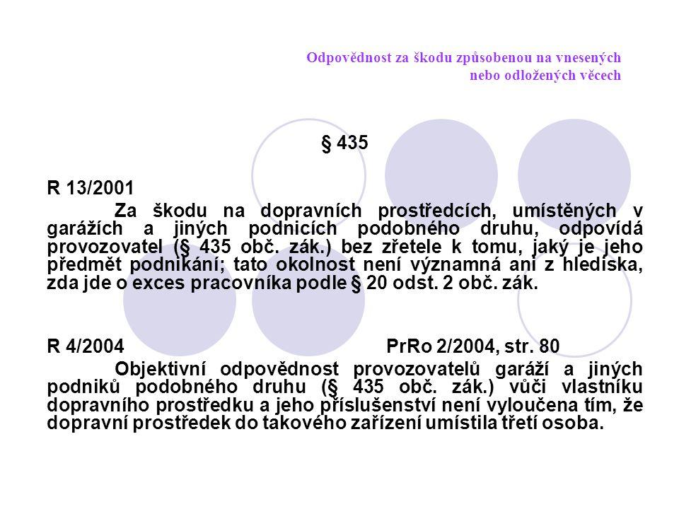 Odpovědnost za škodu způsobenou na vnesených nebo odložených věcech § 435 R 13/2001 Za škodu na dopravních prostředcích, umístěných v garážích a jinýc