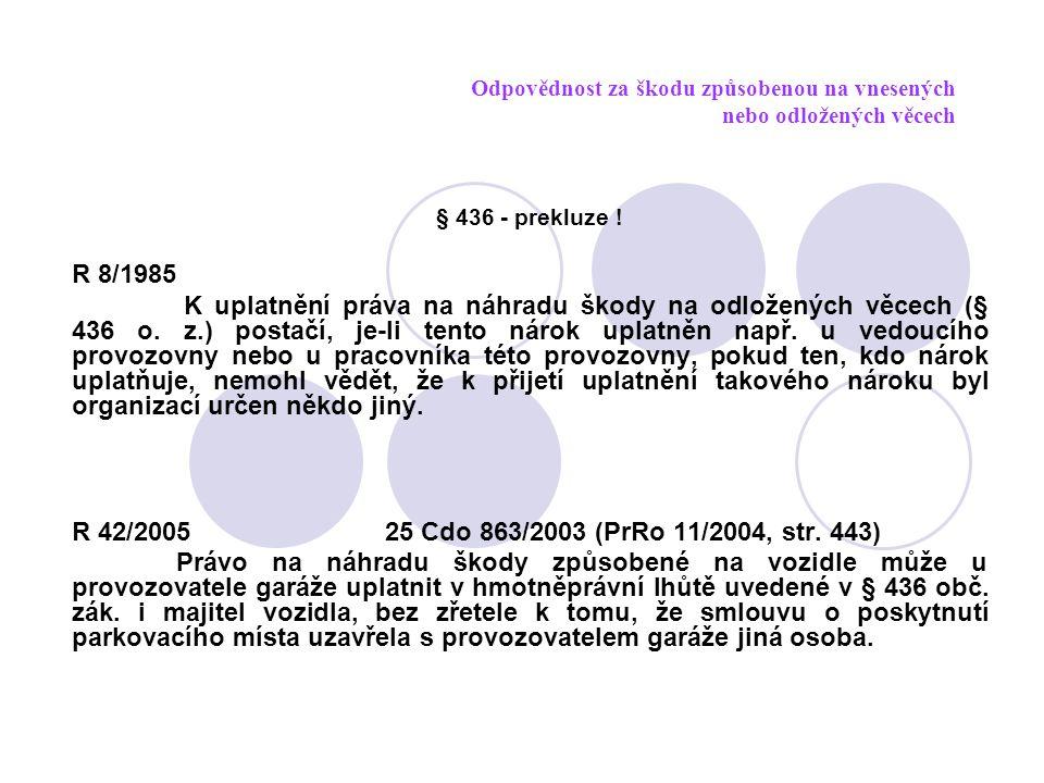 Odpovědnost za škodu způsobenou na vnesených nebo odložených věcech § 436 - prekluze ! R 8/1985 K uplatnění práva na náhradu škody na odložených věcec